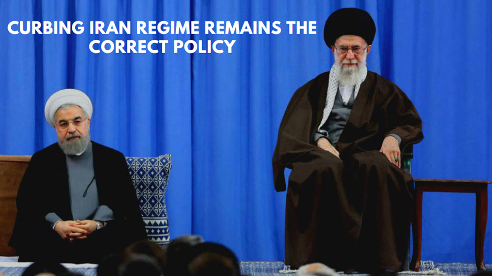 Curbing Iran Regime Remains the Correct Policy