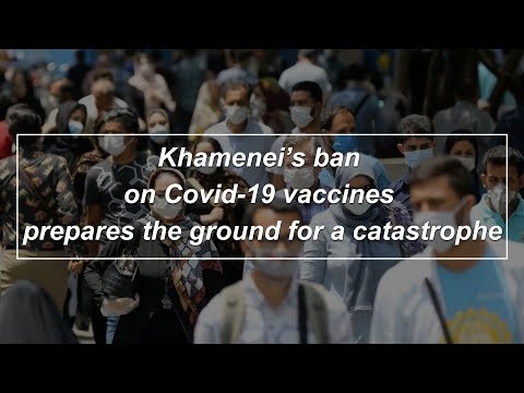 Khamenei's ban on Covid-19 vaccines prepares the ground for a catastrophe