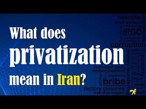 How privatization of major companies is destroying Iran's economy