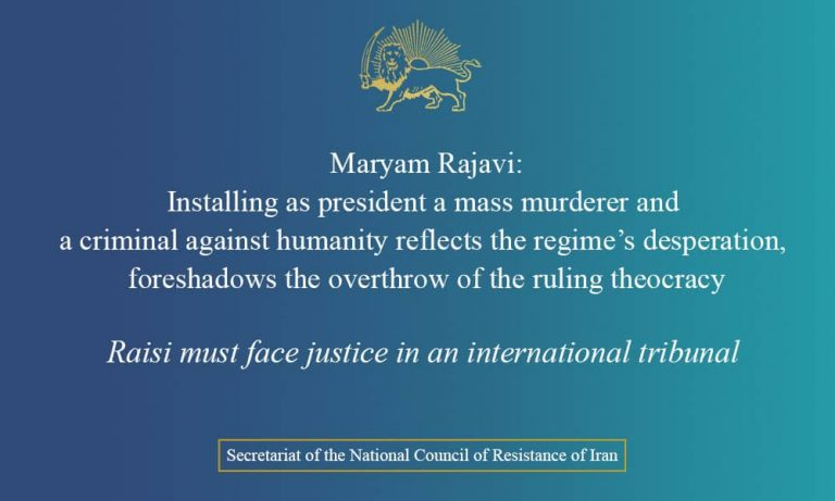 Mrs. Maryam Rajavi: Installing As President A Mass Murderer And A Criminal Against Humanity Reflects The Regime's Desperation, Foreshadows The Overthrow Of The Ruling Theocracy;