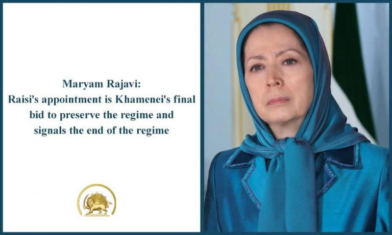 Maryam Rajavi: Raisi's Appointment Is Khamenei's Final Bid To Preserve The Regime And Signals The End Of The Regime