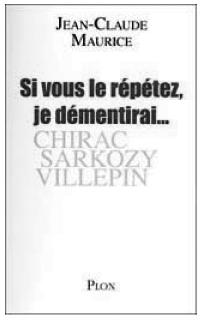"""""""If you repeat it, I will deny it"""", by Jean-Claude Maurice"""