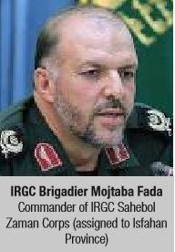 IRGC Brigadier Mojtaba Fada Commander of IRGC Sahebol Zaman Corps (assigned to Isfahan Province)